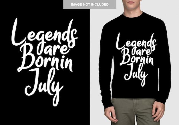 As lendas nascem em julho. design de tipografia para t-shirt