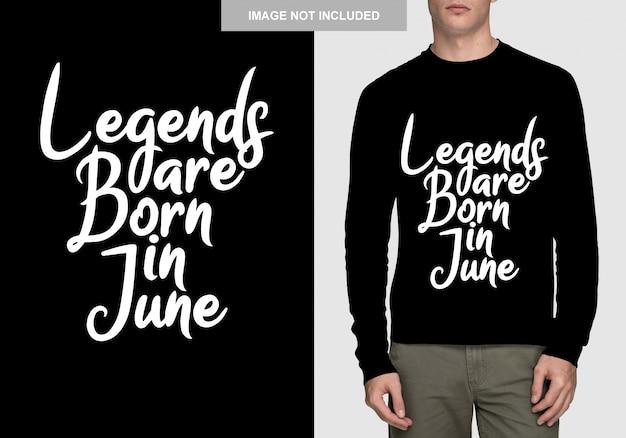 As lendas nascem em junho. design de tipografia para t-shirt