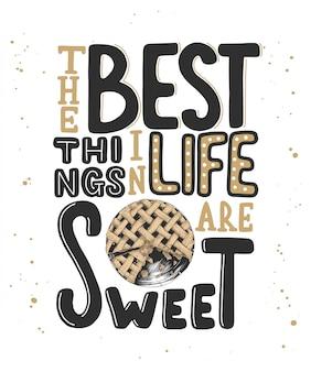 As melhores coisas da vida são doces com torta. rotulação
