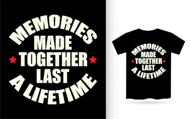 As memórias feitas junto duram uma tipografia da camiseta