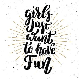 As meninas apenas querem se divertir. citação de letras de motivação desenhada de mão. elemento para cartaz, cartão de felicitações. ilustração