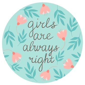 As meninas estão sempre certas, letras de vetor em quadros desenhados à mão com flores e folhas em tons