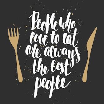 As pessoas que gostam de comer são sempre as melhores pessoas