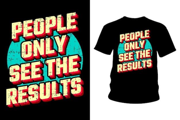 As pessoas só veem os resultados slogan t shirt tipografia design