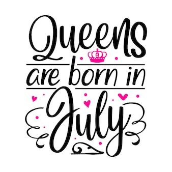 As rainhas nascem em julho. modelo de cotação de tipografia premium vector design