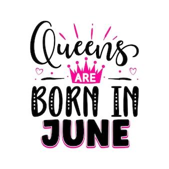 As rainhas nascem em junho. modelo de cotação de tipografia premium vector design