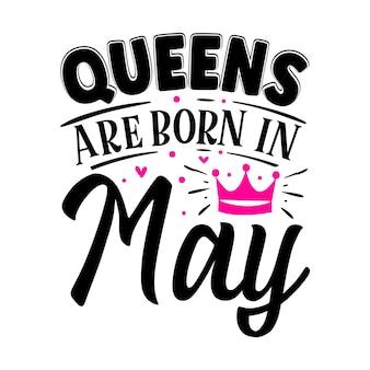As rainhas nascem em maio. modelo de cotação de tipografia premium vector design