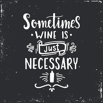 Às vezes, o vinho é apenas necessário cartaz de tipografia desenhado à mão.