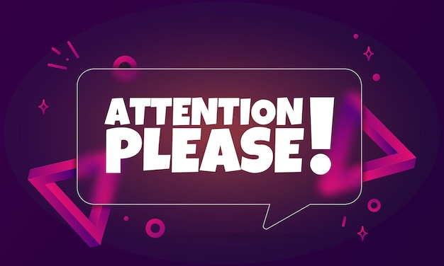 Atenção por favor. banner de bolha do discurso com atenção, por favor, texto. estilo de morfismo de vidro. para negócios, marketing e publicidade. vetor em fundo isolado. eps 10.