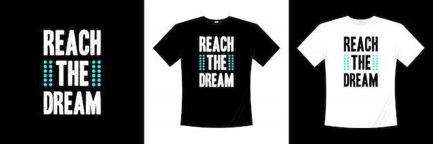 Atinja o design de camiseta de tipografia de sonho