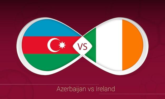 Azerbaijão vs irlanda em competição de futebol, grupo a. versus ícone no fundo do futebol.