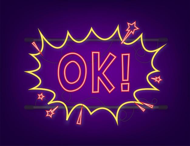 Balões de fala em quadrinhos com texto ok. ícone de néon. símbolo, etiqueta de etiqueta, etiqueta de oferta especial, distintivo de publicidade. ilustração em vetor das ações.