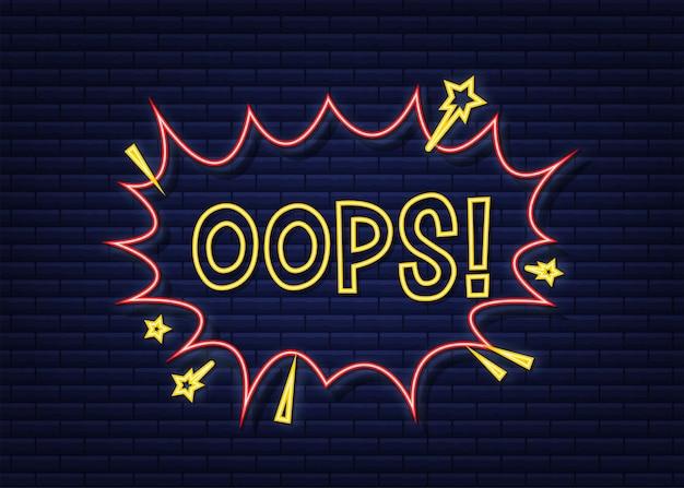 Balões de fala em quadrinhos com texto oops. ícone de néon. símbolo, etiqueta de etiqueta, etiqueta de oferta especial, distintivo de publicidade. ilustração em vetor das ações.