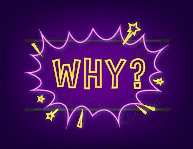Balões de fala em quadrinhos com texto por quê. ícone de néon. símbolo, etiqueta de etiqueta, etiqueta de oferta especial, distintivo de publicidade. ilustração em vetor das ações.