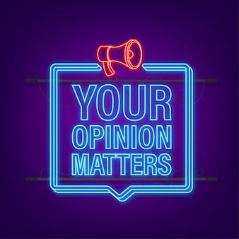 Bandeira do megafone, conceito de negócio com texto sua opinião é importante. estilo neon. ilustração vetorial.