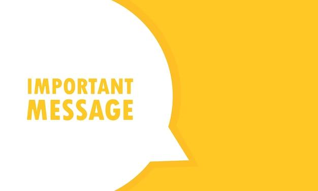Banner de bolha do discurso de mensagem importante. pode ser usado para negócios, marketing e publicidade. vetor eps 10. isolado no fundo branco.
