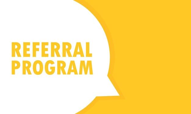 Banner de bolha do discurso do programa de referência. pode ser usado para negócios, marketing e publicidade. vetor eps 10. isolado no fundo branco.