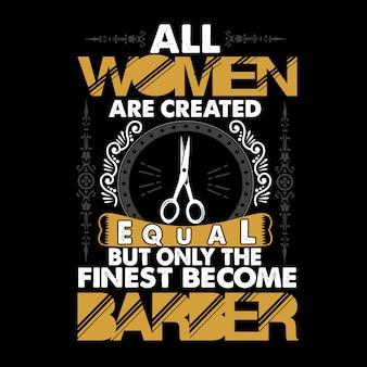 Barbeiro citação e dizendo. todas as mulheres são criadas
