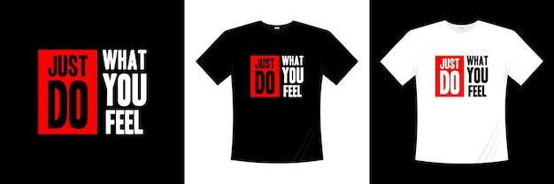 Basta fazer o que você sente design de t-shirt tipografia.