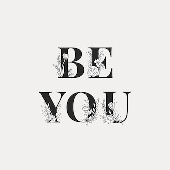Be you floral tipografia