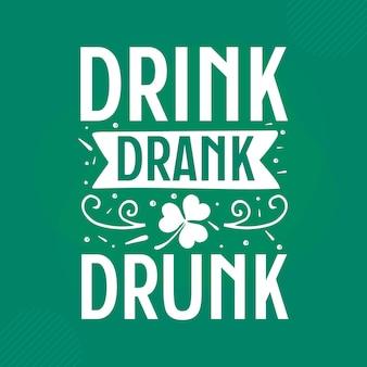 Bebida bebeu bêbado citação do dia de são patrício premium vector