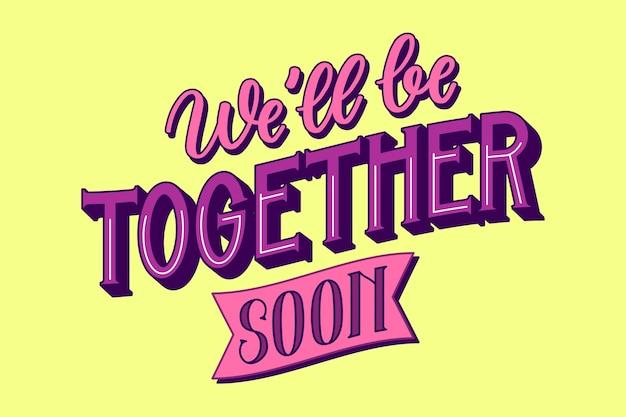 Bem estaremos juntos em breve
