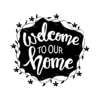 Bem-vindo à nossa casa mão desenhada letras.
