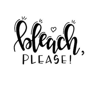 Bleach, por favor, em cartaz de tipografia desenhada à mão