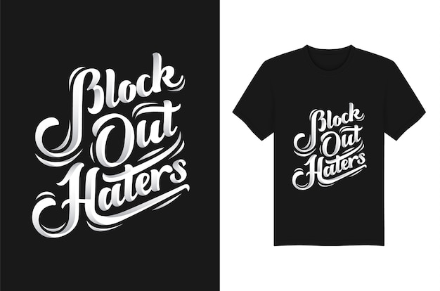 Block out haters modelo de design de t-shirt de tipografia manuscrita