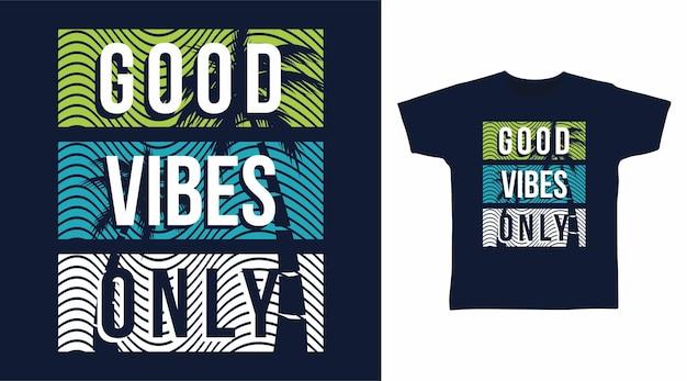 Boas vibrações apenas design de t-shirt tipografia