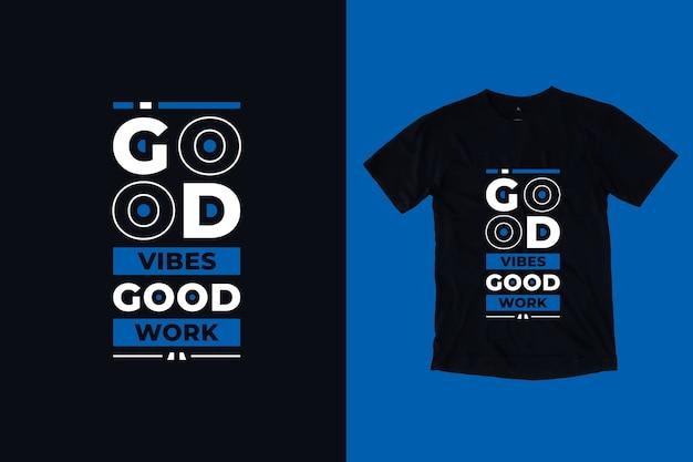 Boas vibrações, bom trabalho, citações inspiradoras modernas, design de camisetas