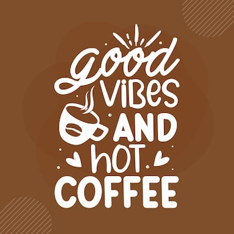 Boas vibrações e café quente design de citações de café premium vector