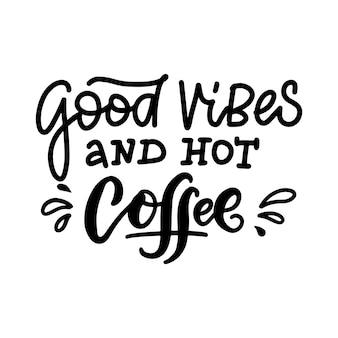 Boas vibrações e caligrafia de café quente dizendo