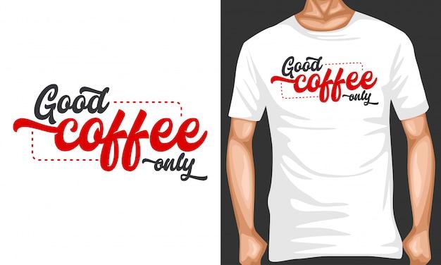 Bom café apenas rotulação tipografia para design de t-shirt