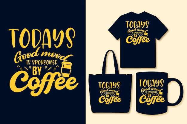 Bom humor de hoje patrocinado por design de citações coloridas de café tipografia de café