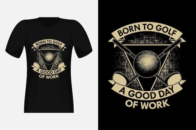 Born to golf um bom dia de trabalho silhouette vintage t-shirt design