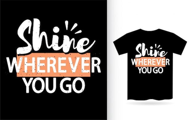 Brilhe onde quer que você vai tipografia camiseta
