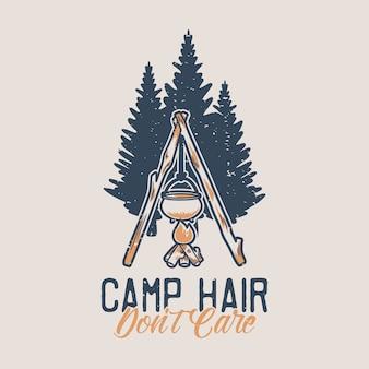 Cabelo de acampamento de tipografia de slogan vintage não se importa