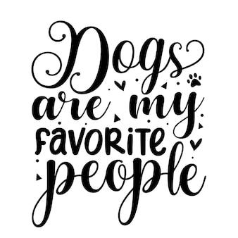 Cachorros são minhas pessoas favoritas. elemento tipográfico único, premium vector design