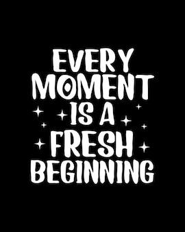 Cada momento é um novo começo. cartaz de tipografia desenhada à mão