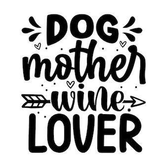 Cães mãe amante de vinho tipografia arquivo de desenho vetorial premium