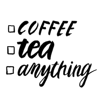 Café, chá, qualquer coisa. cartaz de tipografia desenhada de mão. para cartões comemorativos, dia dos namorados, casamento, cartazes, gravuras ou decorações para a casa. ilustração em vetor