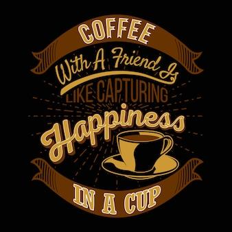 Café com um amigo é como capturar a felicidade em um copo
