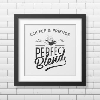 Café e amigos fazem a mistura perfeita - citação