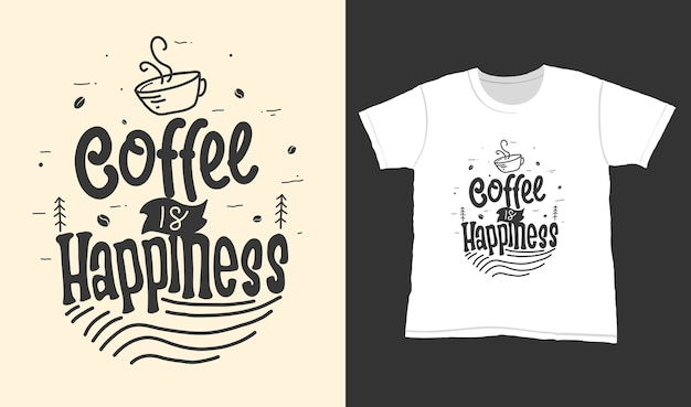 Café é felicidade. cite letras de tipografia para design de t-shirt. letras desenhadas à mão