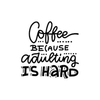 Café porque a vida adulta é difícil lettering citação xícara tipografia sinal de estilo de caligrafia bebida quente motivação da promoção da loja