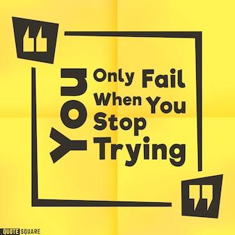 Caixa de citações inspiradas com um slogan - você só falha quando para de tentar