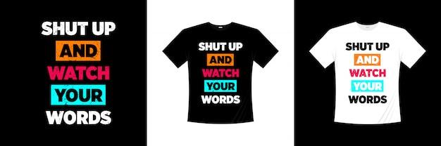 Cale a boca e observe suas palavras tipografia t-shirt design