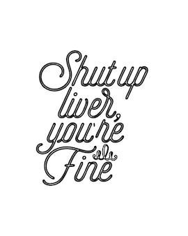 Cale a boca, fígado, você está bem. cartaz de tipografia desenhada à mão