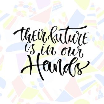 Caligrafia inspiradora de vetores. o seu futuro está em nossas mãos. design moderno de impressão e t-shirt